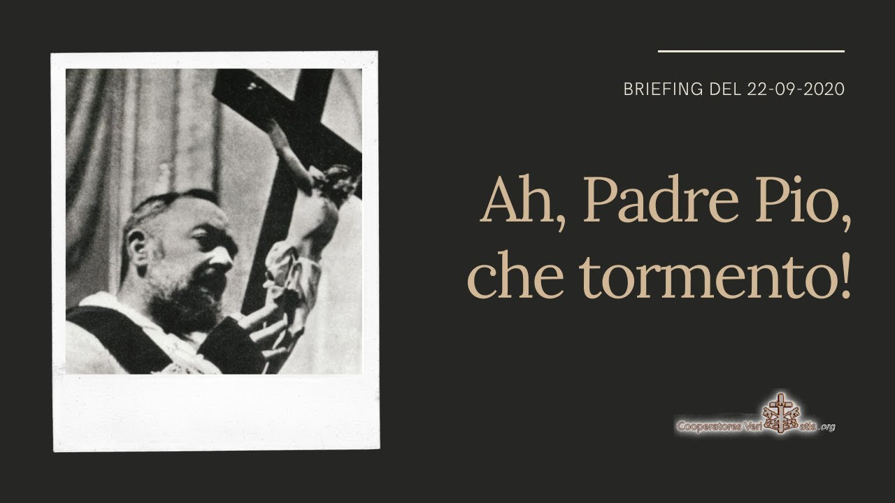 Video. Ah, Padre Pio, che tormento!